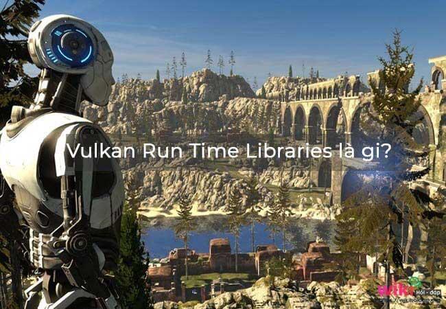 Vulkan Run Time Libraries là gì? Có nên gỡ cài đặt Vulkan không?